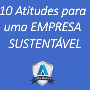 10 Atitudes para uma EMPRESA SUSTENTÁVEL